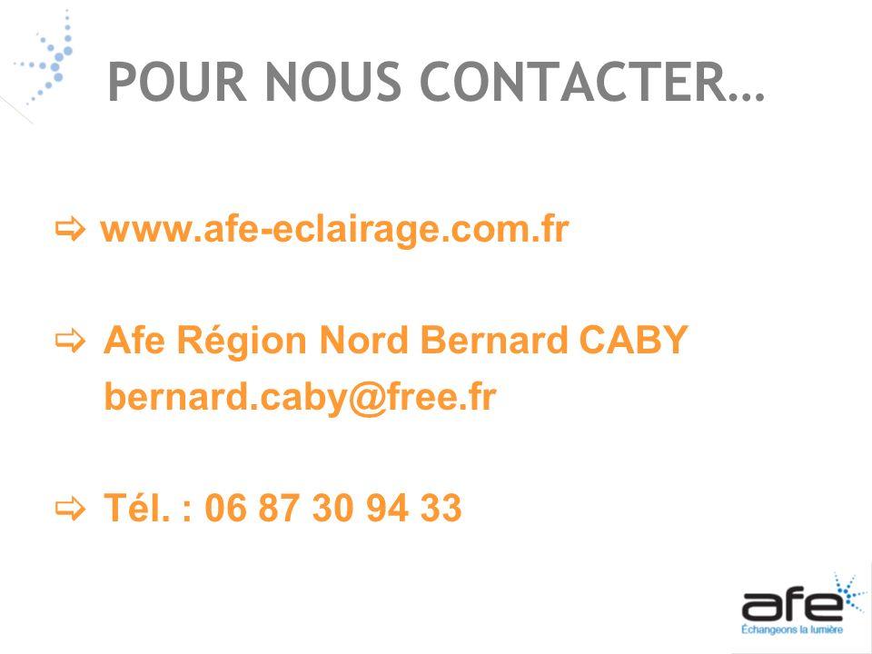 POUR NOUS CONTACTER… www.afe-eclairage.com.fr Afe Région Nord Bernard CABY bernard.caby@free.fr Tél. : 06 87 30 94 33