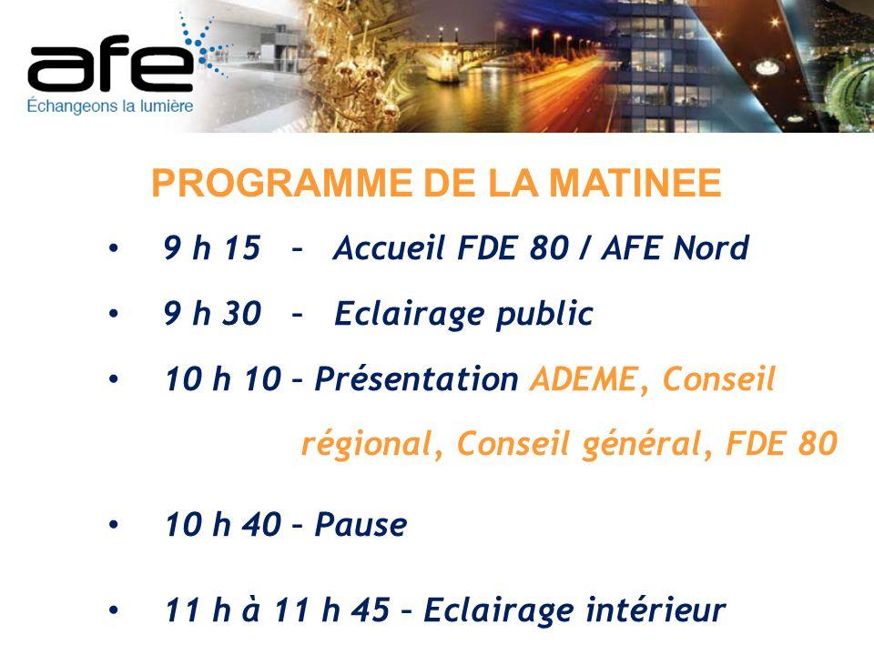 9 h 15 – Accueil FDE 80 / AFE Nord 9 h 30 – Eclairage public 10 h 10 – Présentation ADEME, Conseil régional, Conseil général, FDE 80 10 h 40 – Pause 1