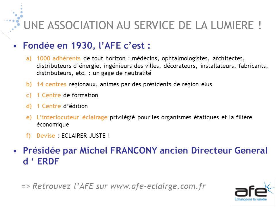 Fondée en 1930, lAFE cest : a)1000 adhérents de tout horizon : médecins, ophtalmologistes, architectes, distributeurs dénergie, ingénieurs des villes,