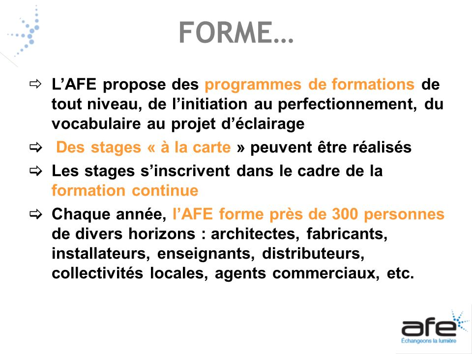 FORME… LAFE propose des programmes de formations de tout niveau, de linitiation au perfectionnement, du vocabulaire au projet déclairage Des stages «
