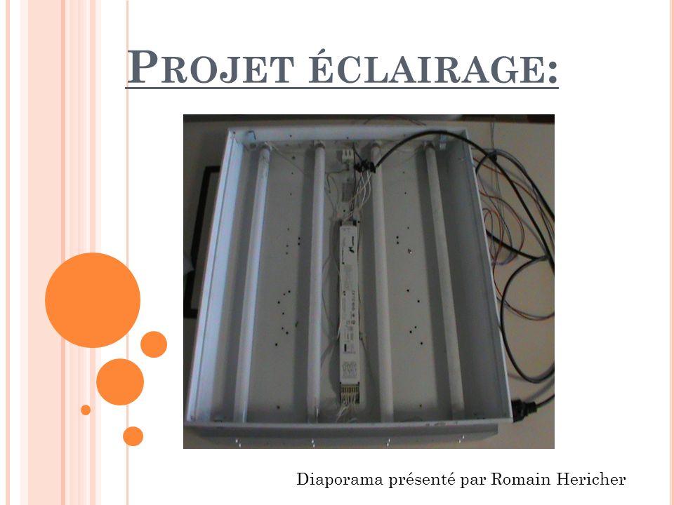 P ROJET ÉCLAIRAGE : Diaporama présenté par Romain Hericher