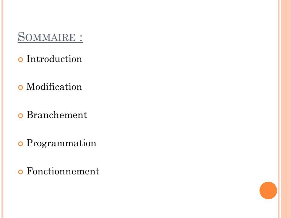 S OMMAIRE : Introduction Modification Branchement Programmation Fonctionnement