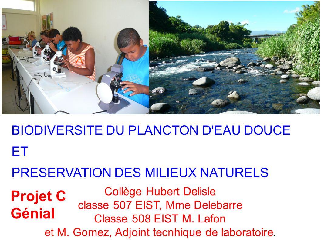 BIODIVERSITE DU PLANCTON D'EAU DOUCE ET PRESERVATION DES MILIEUX NATURELS Collège Hubert Delisle classe 507 EIST, Mme Delebarre Classe 508 EIST M. Laf