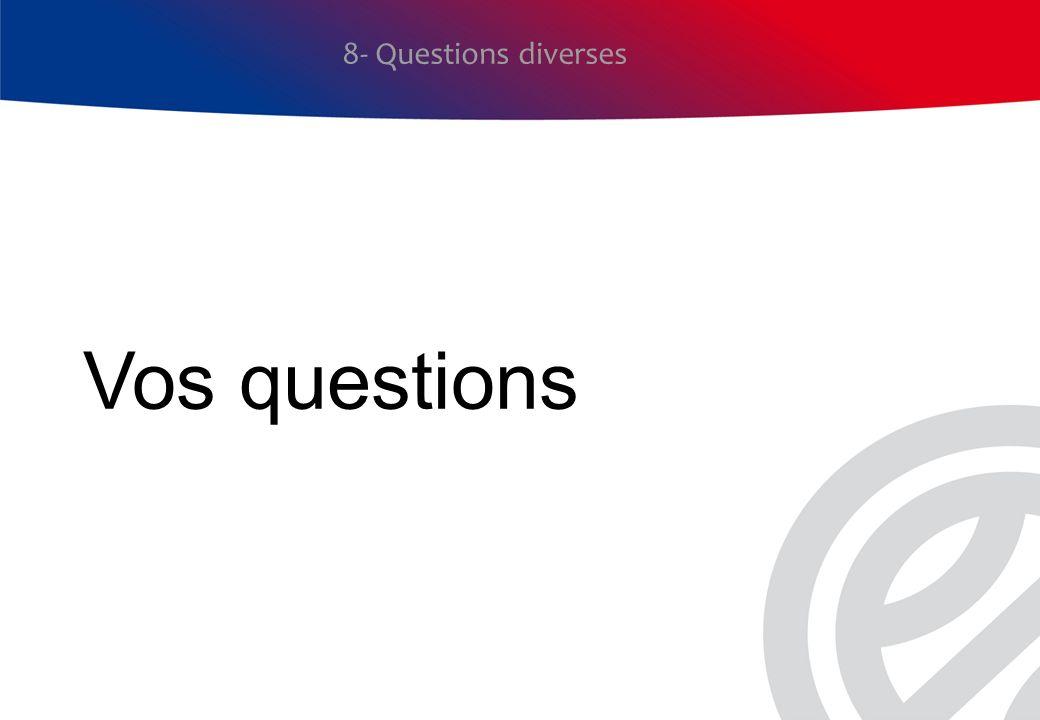 8- Questions diverses Vos questions