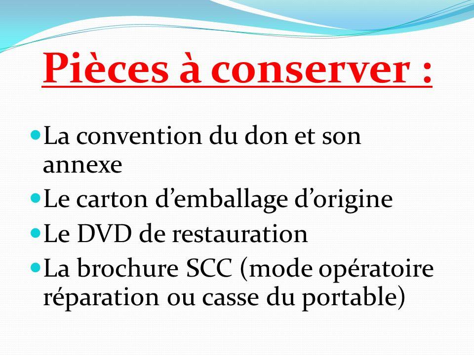 Pièces à conserver : La convention du don et son annexe Le carton demballage dorigine Le DVD de restauration La brochure SCC (mode opératoire réparation ou casse du portable)