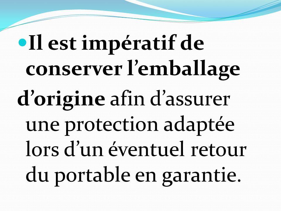 Il est impératif de conserver lemballage dorigine afin dassurer une protection adaptée lors dun éventuel retour du portable en garantie.