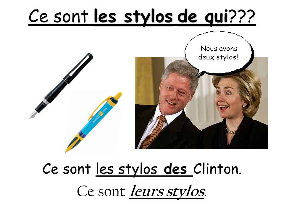 les stylosde qui Ce sont les stylos de qui??? Ce sont les stylos des Clinton. Ce sont leurs stylos. Nous avons deux stylos!!