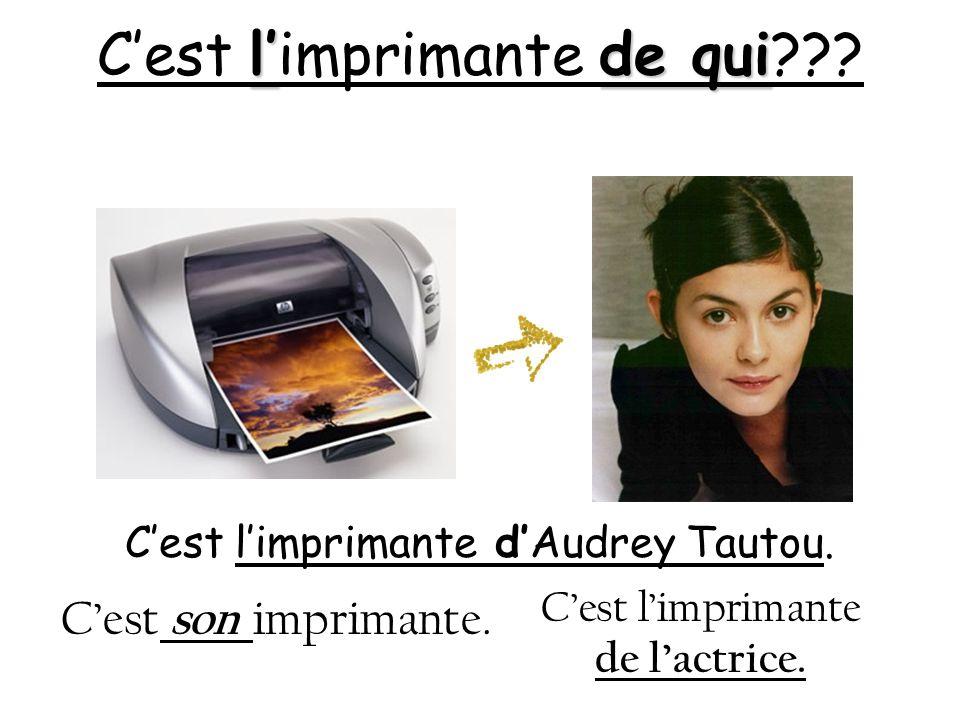 lde qui Cest limprimante de qui??? Cest limprimante dAudrey Tautou. Cest son imprimante. Cest limprimante de lactrice.