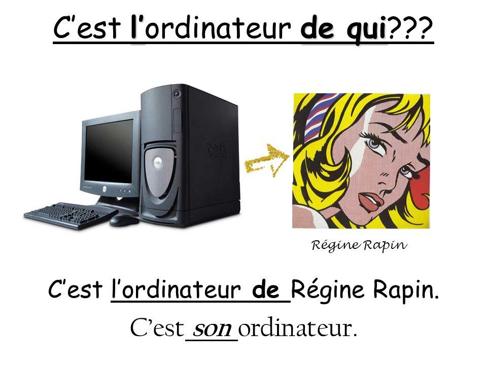 lde qui Cest lordinateur de qui??? Cest lordinateur de Régine Rapin. Régine Rapin Cest son ordinateur.