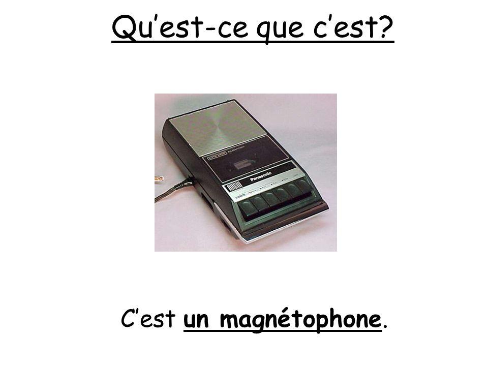 Quest-ce que cest? Cest un magnétophone.