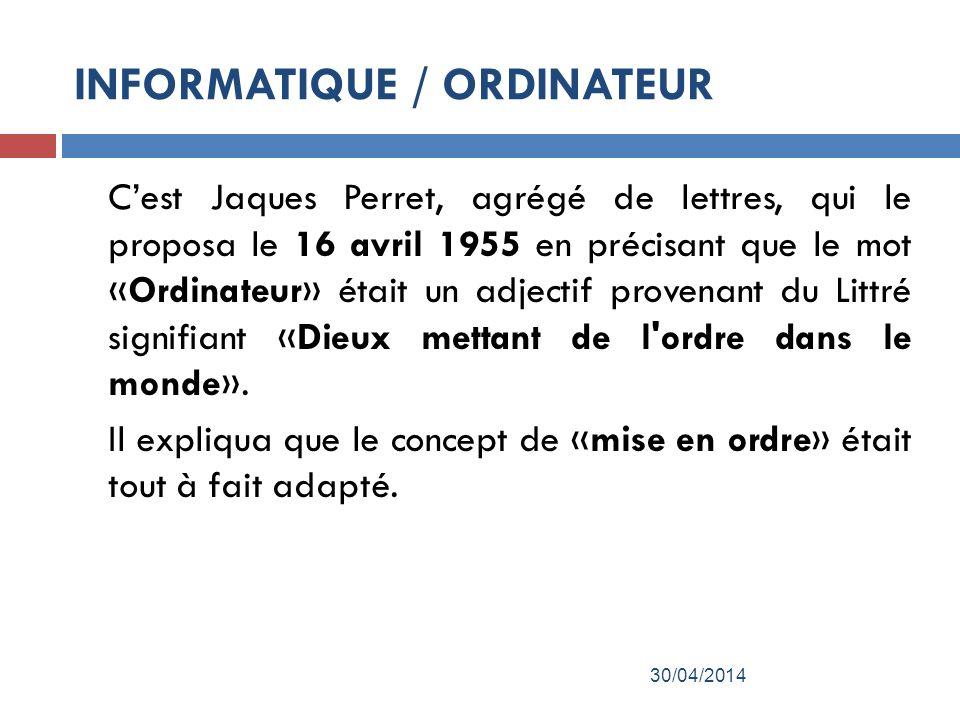 Cest Jaques Perret, agrégé de lettres, qui le proposa le 16 avril 1955 en précisant que le mot «Ordinateur» était un adjectif provenant du Littré signifiant «Dieux mettant de l ordre dans le monde».