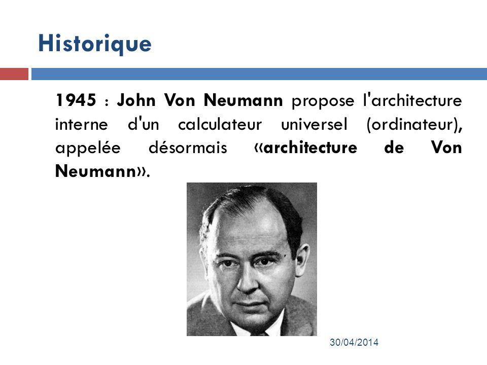 Historique 1945 : John Von Neumann propose l architecture interne d un calculateur universel (ordinateur), appelée désormais «architecture de Von Neumann».