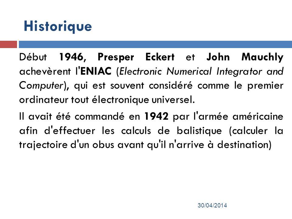 Historique Début 1946, Presper Eckert et John Mauchly achevèrent l ENIAC (Electronic Numerical Integrator and Computer), qui est souvent considéré comme le premier ordinateur tout électronique universel.