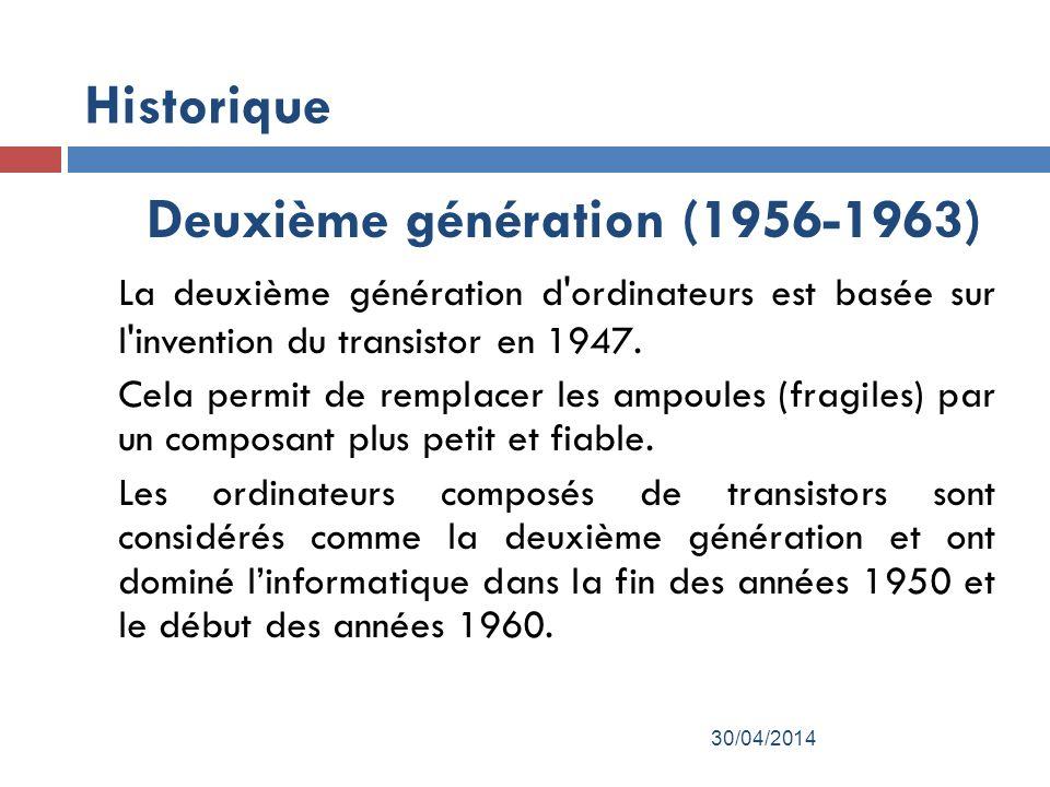 Historique Deuxième génération (1956-1963) La deuxième génération d ordinateurs est basée sur l invention du transistor en 1947.