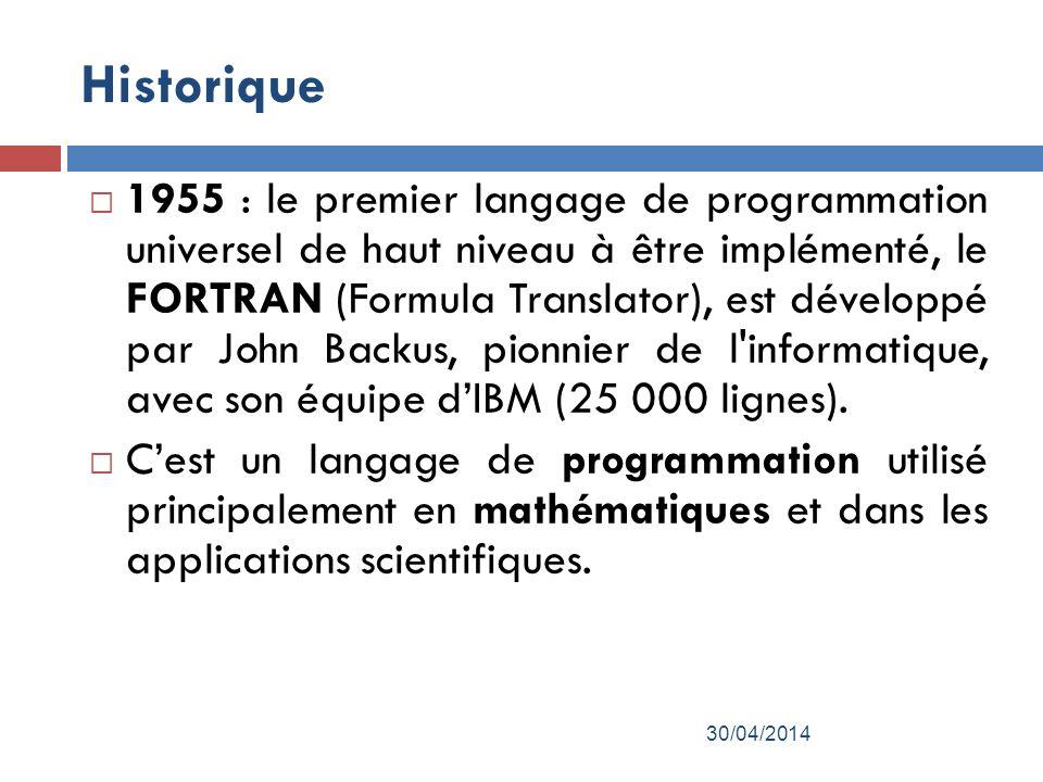 Historique 1955 : le premier langage de programmation universel de haut niveau à être implémenté, le FORTRAN (Formula Translator), est développé par John Backus, pionnier de l informatique, avec son équipe dIBM (25 000 lignes).