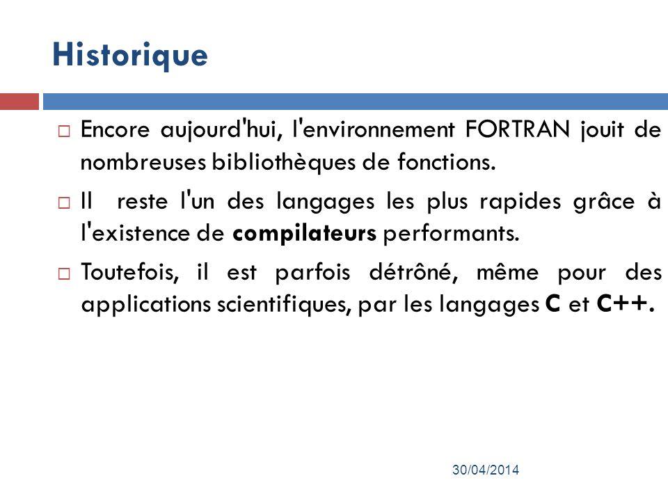 Historique Encore aujourd hui, l environnement FORTRAN jouit de nombreuses bibliothèques de fonctions.