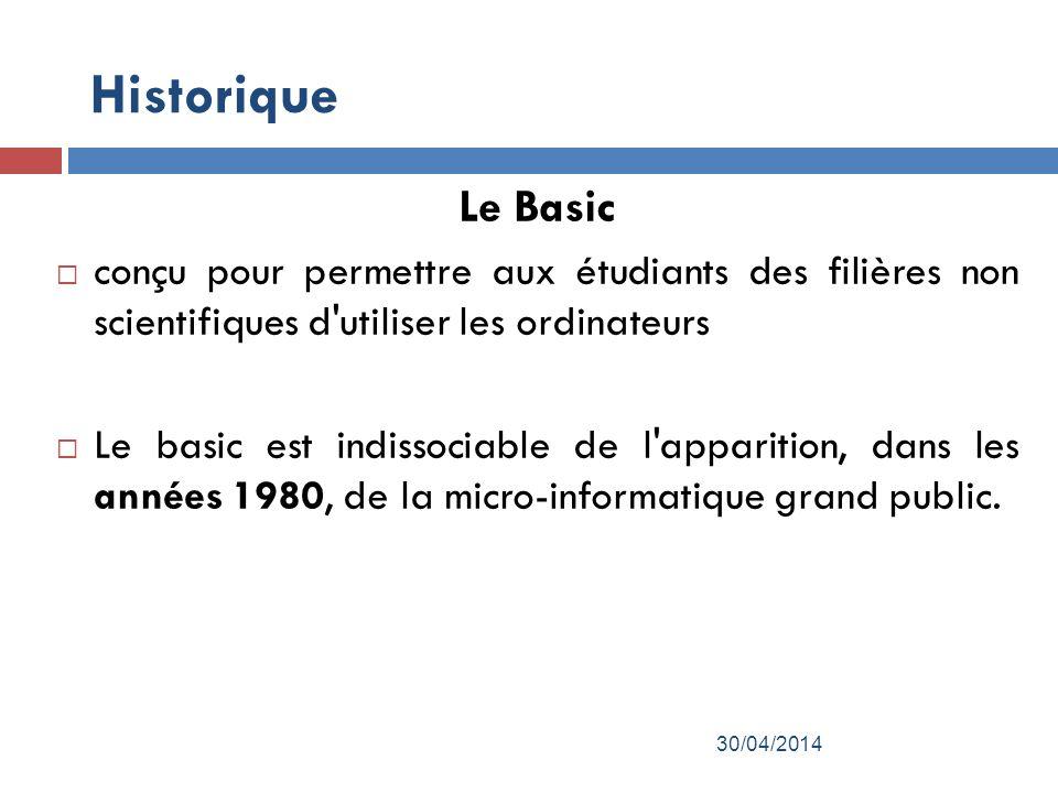Historique Le Basic conçu pour permettre aux étudiants des filières non scientifiques d utiliser les ordinateurs Le basic est indissociable de l apparition, dans les années 1980, de la micro-informatique grand public.