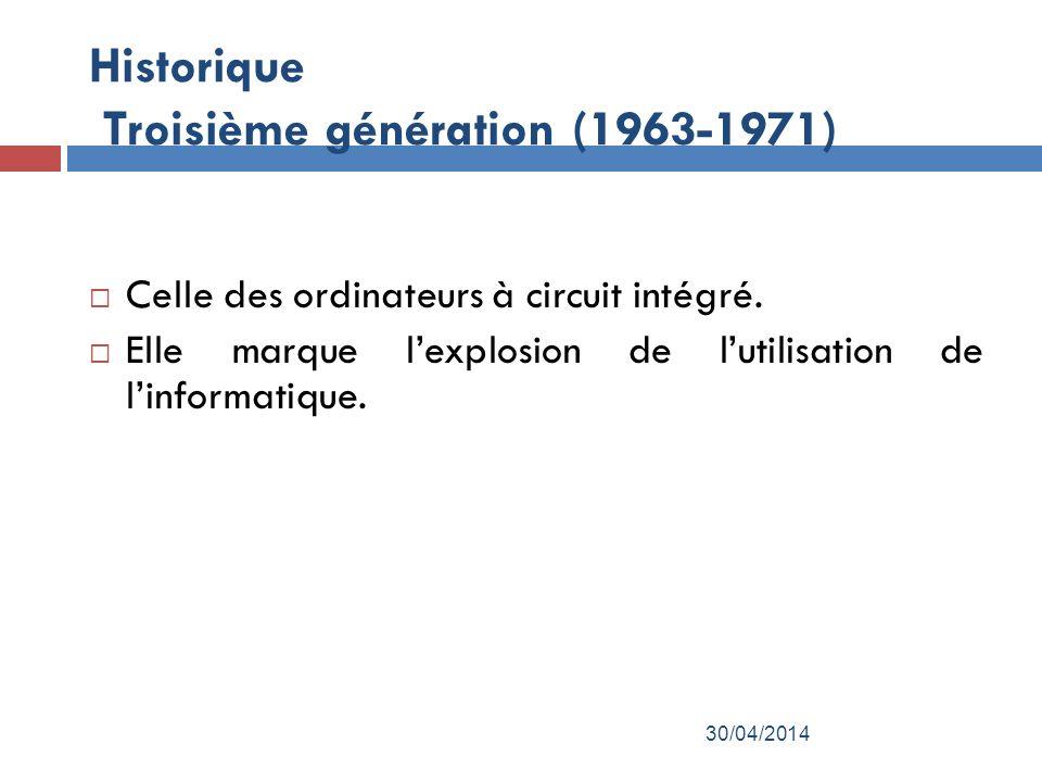 Historique Troisième génération (1963-1971) Celle des ordinateurs à circuit intégré.