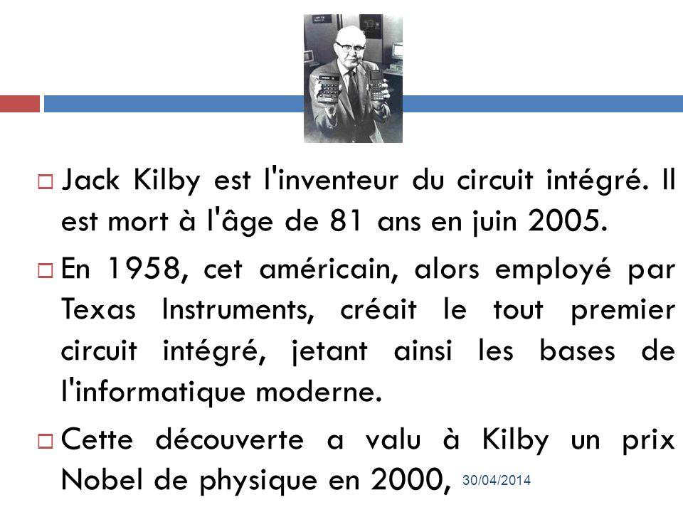 Jack Kilby est l inventeur du circuit intégré.Il est mort à l âge de 81 ans en juin 2005.