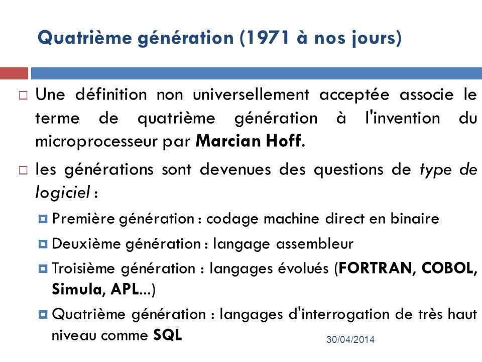 Quatrième génération (1971 à nos jours) Une définition non universellement acceptée associe le terme de quatrième génération à l invention du microprocesseur par Marcian Hoff.