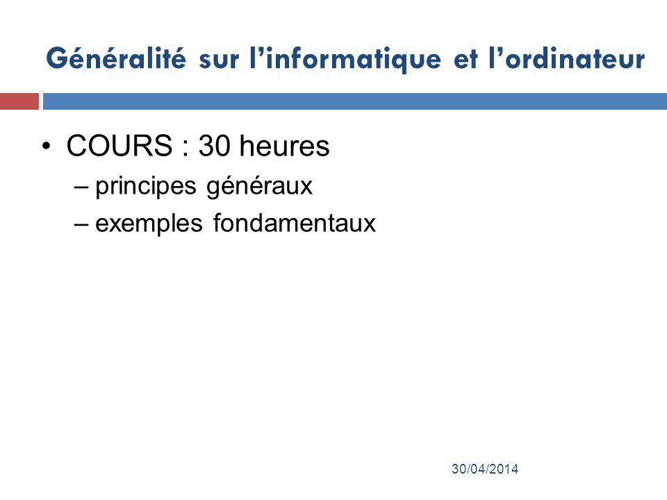 Généralité sur linformatique et lordinateur COURS : 30 heures –principes généraux –exemples fondamentaux 30/04/2014