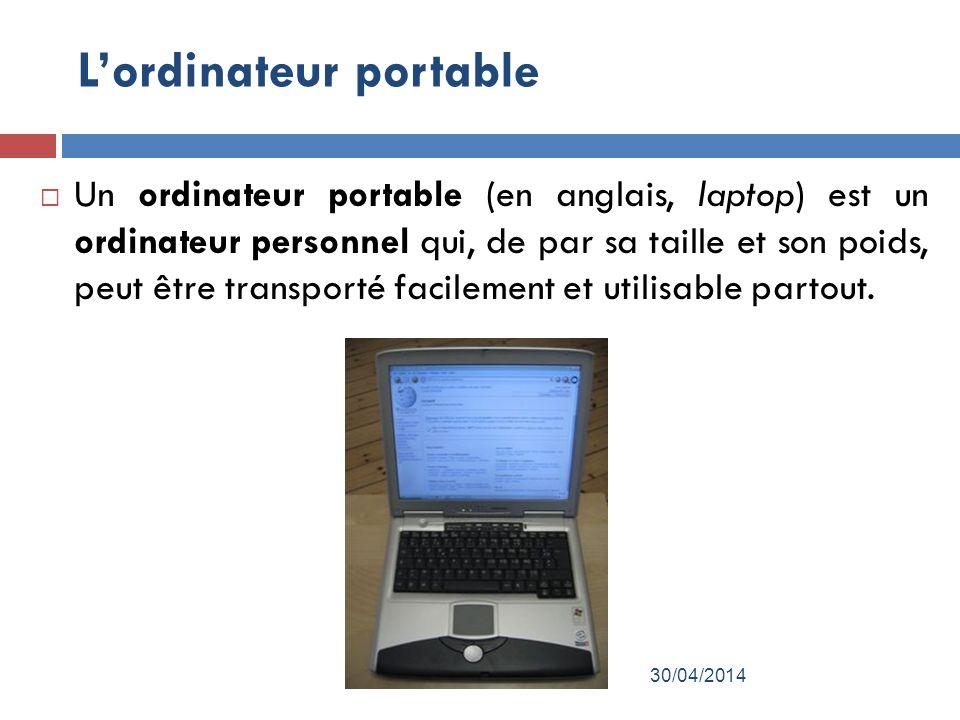 Lordinateur portable Un ordinateur portable (en anglais, laptop) est un ordinateur personnel qui, de par sa taille et son poids, peut être transporté facilement et utilisable partout.