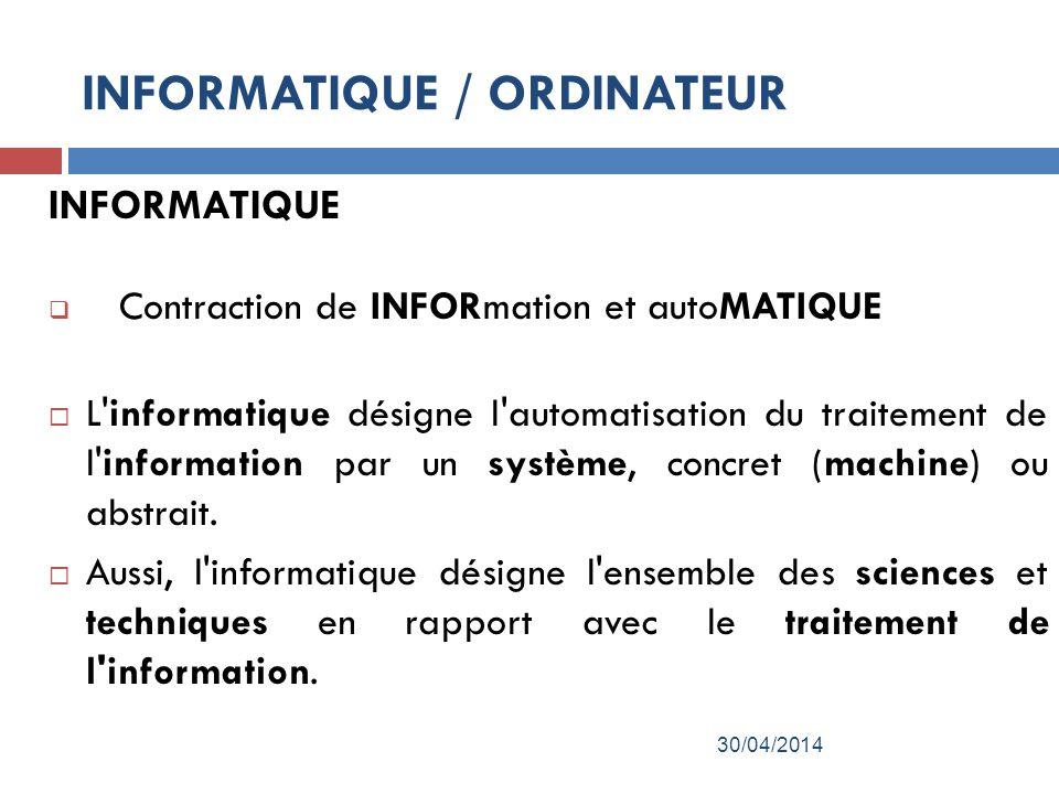 INFORMATIQUE Contraction de INFORmation et autoMATIQUE L informatique désigne l automatisation du traitement de l information par un système, concret (machine) ou abstrait.