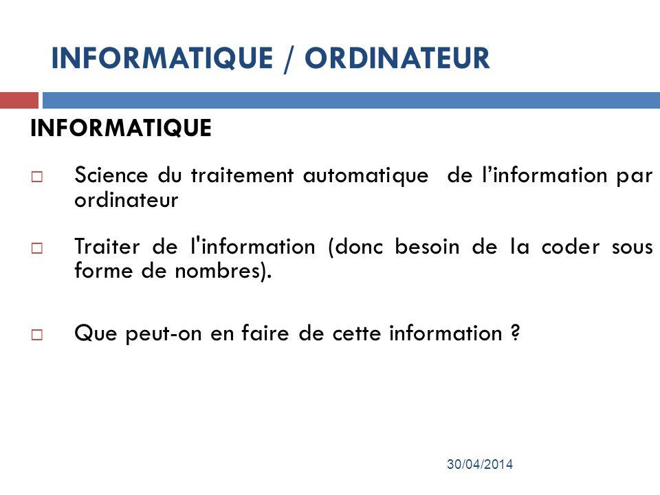 INFORMATIQUE Science du traitement automatique de linformation par ordinateur Traiter de l information (donc besoin de la coder sous forme de nombres).