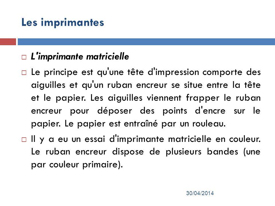 Les imprimantes L imprimante matricielle Le principe est qu une tête d impression comporte des aiguilles et qu un ruban encreur se situe entre la tête et le papier.