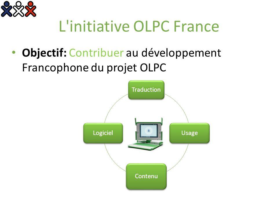 L initiative OLPC France Objectif: Contribuer au développement Francophone du projet OLPC Traduction Usage Contenu Logiciel