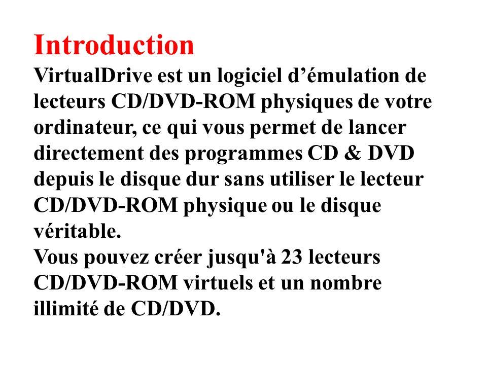 Introduction VirtualDrive est un logiciel démulation de lecteurs CD/DVD-ROM physiques de votre ordinateur, ce qui vous permet de lancer directement des programmes CD & DVD depuis le disque dur sans utiliser le lecteur CD/DVD-ROM physique ou le disque véritable.