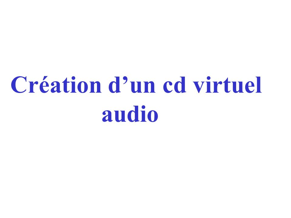 Création dun cd virtuel audio