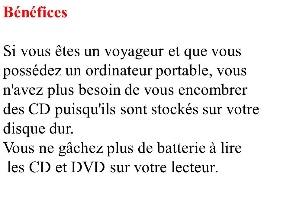Bénéfices Si vous êtes un voyageur et que vous possédez un ordinateur portable, vous n avez plus besoin de vous encombrer des CD puisqu ils sont stockés sur votre disque dur.