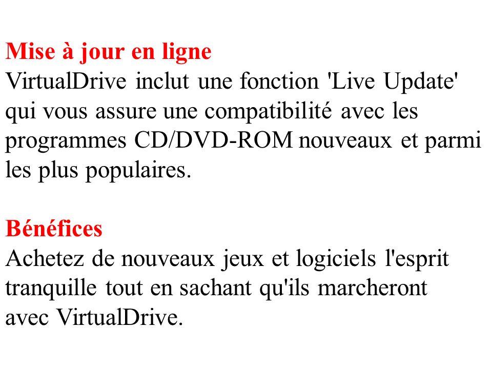 Mise à jour en ligne VirtualDrive inclut une fonction Live Update qui vous assure une compatibilité avec les programmes CD/DVD-ROM nouveaux et parmi les plus populaires.