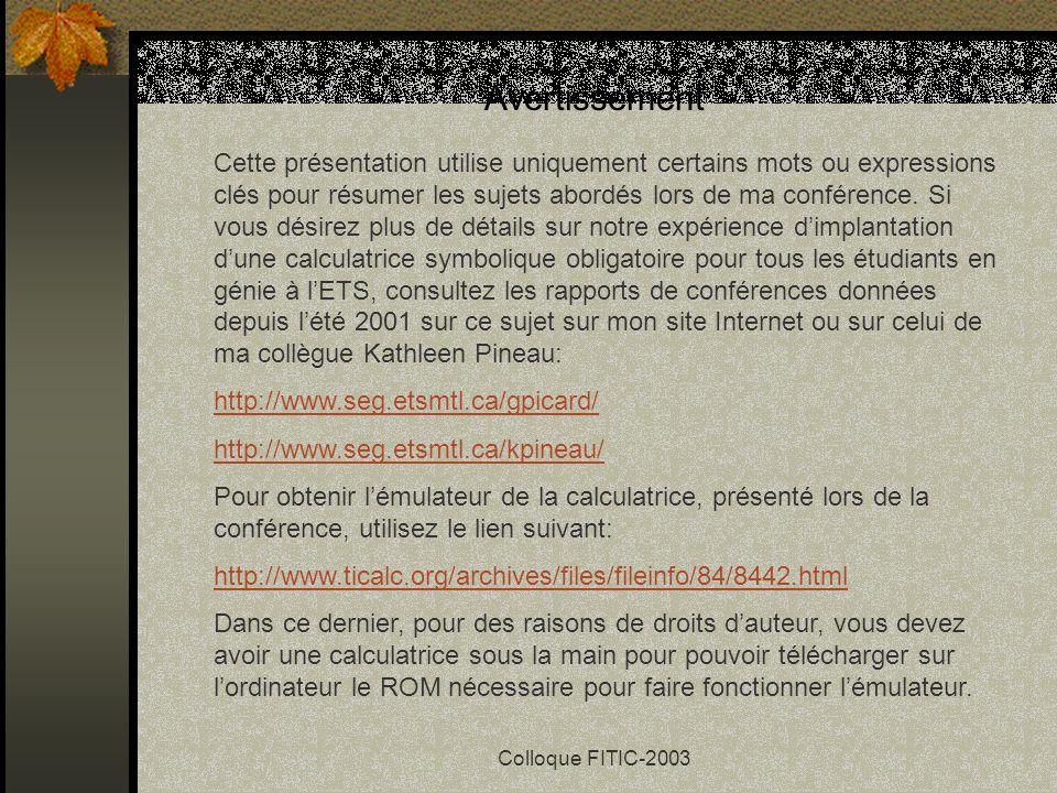 Colloque FITIC-2003 Les calculateurs symboliques et la formation en génie Gilles Picard gilles.picard@etsmtl.ca Chargé denseignement (mathématiques) É