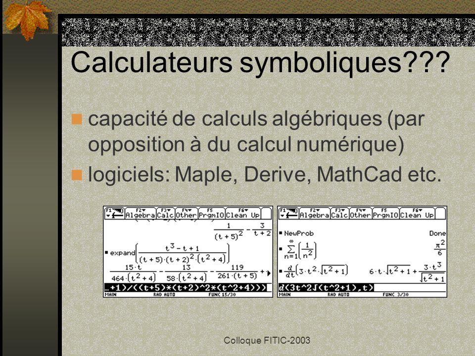 Colloque FITIC-2003 Techno-conseils (suite) montrez aux étudiants les erreurs courantes le temps économisé en calculs algébriques peut être consacré à une meilleure compréhension des concepts insistez plus sur les concepts et sur lexploration graphique et numérique des problèmes, moins sur les calculs algébriques