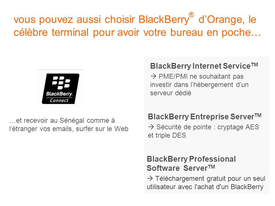 vous pouvez aussi choisir BlackBerry ® dOrange, le célèbre terminal pour avoir votre bureau en poche… …et recevoir au Sénégal comme à létranger vos em