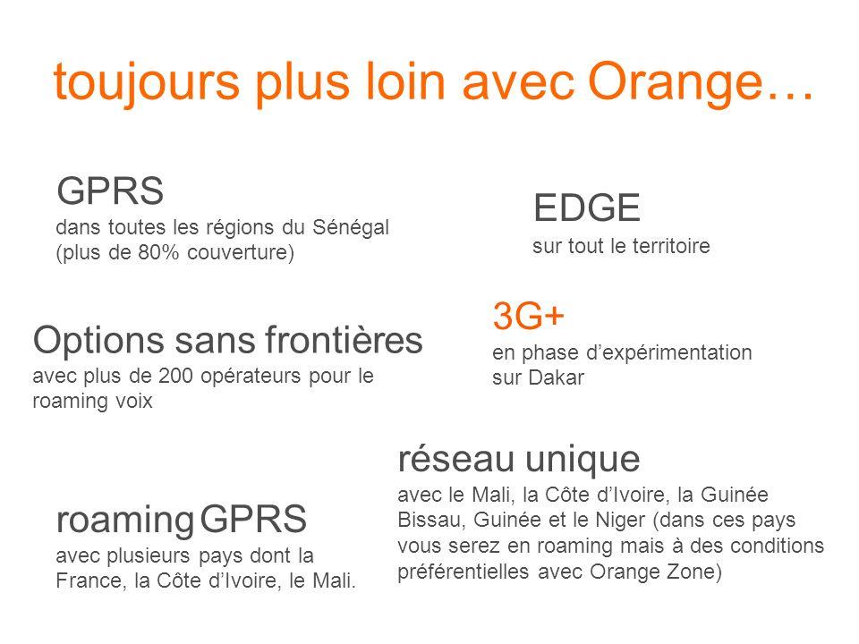 toujours plus loin avec Orange… GPRS dans toutes les régions du Sénégal (plus de 80% couverture) EDGE sur tout le territoire 3G+ en phase dexpérimenta