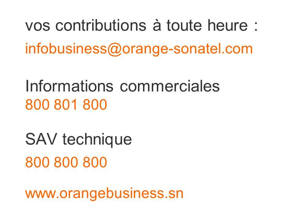 vos contributions à toute heure : infobusiness@orange-sonatel.com Informations commerciales 800 801 800 SAV technique 800 800 800 www.orangebusiness.s