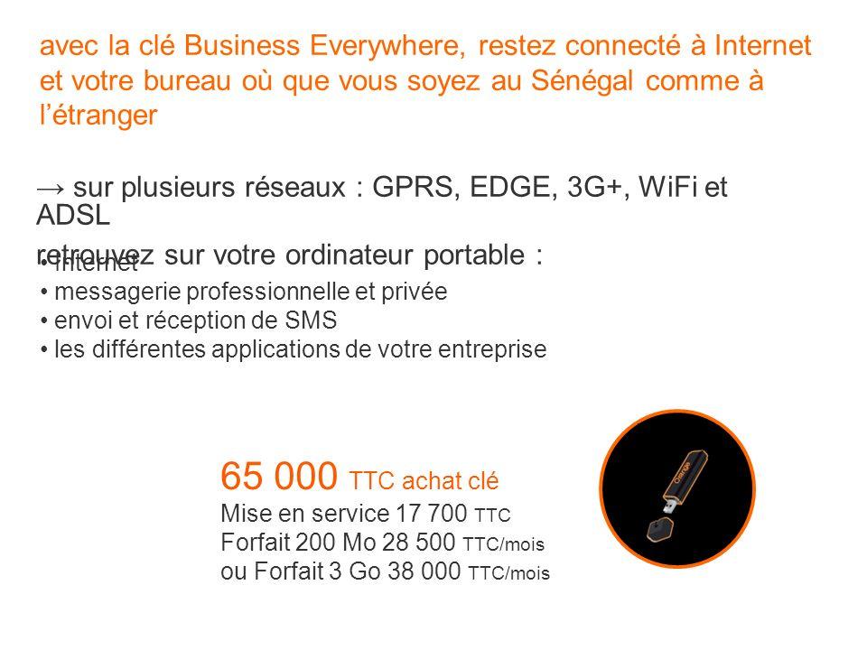 avec la clé Business Everywhere, restez connecté à Internet et votre bureau où que vous soyez au Sénégal comme à létranger sur plusieurs réseaux : GPR