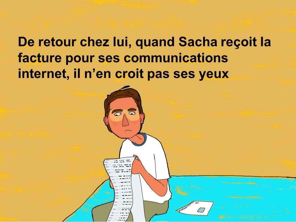 De retour chez lui, quand Sacha reçoit la facture pour ses communications internet, il nen croit pas ses yeux