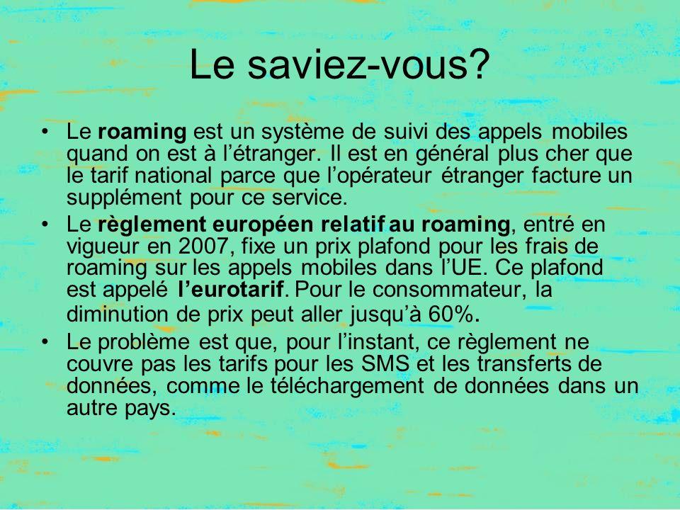 Le saviez-vous. Le roaming est un système de suivi des appels mobiles quand on est à létranger.