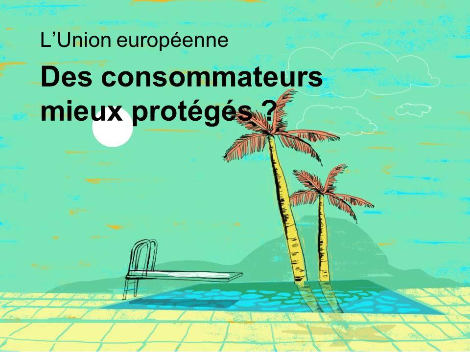 Des consommateurs mieux protégés LUnion européenne