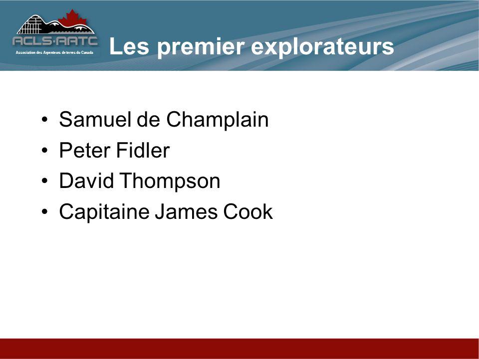 Association des Arpenteurs de terres du Canada Samuel de Champlain Peter Fidler David Thompson Capitaine James Cook Les premier explorateurs