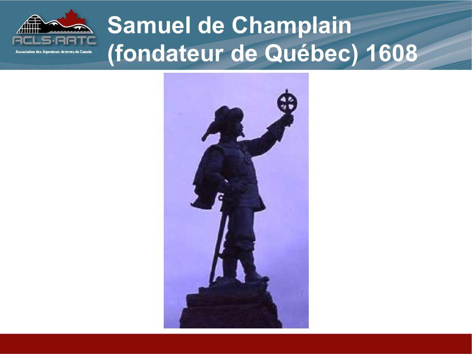 Association des Arpenteurs de terres du Canada Samuel de Champlain (fondateur de Québec) 1608