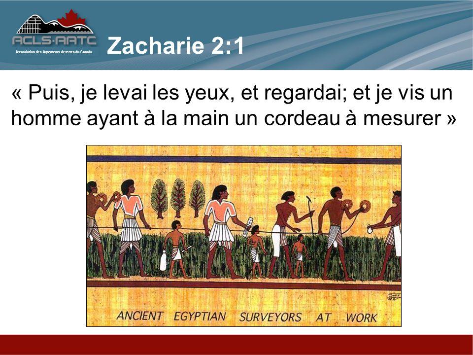 Association des Arpenteurs de terres du Canada « Puis, je levai les yeux, et regardai; et je vis un homme ayant à la main un cordeau à mesurer » Zacha