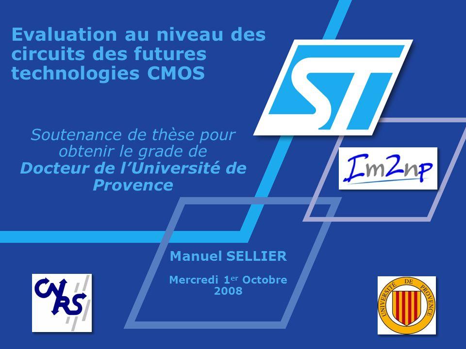 Evaluation au niveau des circuits des futures technologies CMOS Soutenance de thèse pour obtenir le grade de Docteur de lUniversité de Provence Manuel SELLIER Mercredi 1 er Octobre 2008