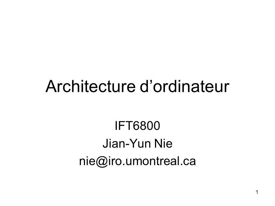 1 Architecture dordinateur IFT6800 Jian-Yun Nie nie@iro.umontreal.ca