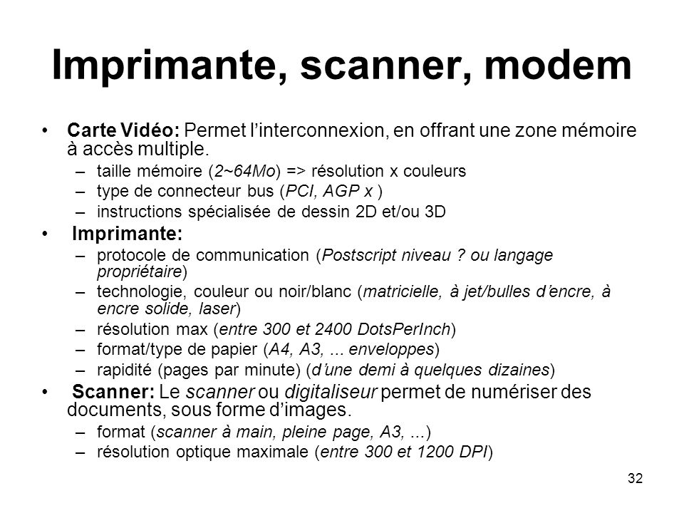 32 Imprimante, scanner, modem Carte Vidéo: Permet linterconnexion, en offrant une zone mémoire à accès multiple. –taille mémoire (2~64Mo) => résolutio