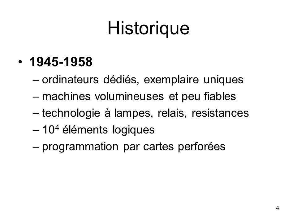 4 Historique 1945-1958 –ordinateurs dédiés, exemplaire uniques –machines volumineuses et peu fiables –technologie à lampes, relais, resistances –10 4